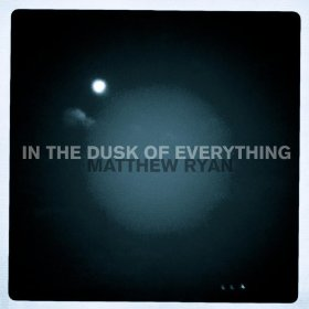"""Interview With Matthew Ryan: """"In the Dusk of Everything"""""""