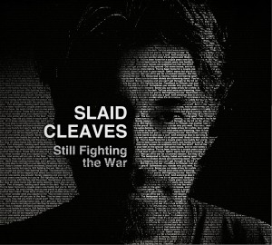 "Slaid Cleaves Reminds Us We Are ""Still Fighting the War"""