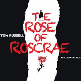 "The Epic Beauty of Tom Russell's ""The Rose of Roscrae"""